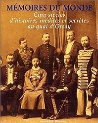 Memoires du monde : Cinq siècles d'histoires inédites et secrètes au quai d'Orsay