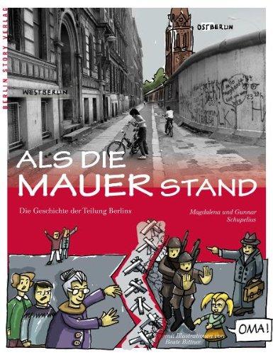 Als die Mauer stand: Die Geschichte der Berliner Mauer