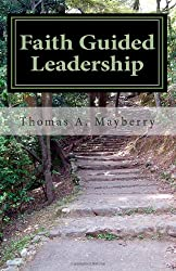 Faith Guided Leadership: Are you the leader that God wants you to be?