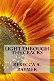 Light Through the Cracks, Rebecca Raymer, 1460984196