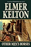 Other Men's Horses, Elmer Kelton, 0765320517