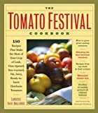 The Tomato Festival Cookbook: 150 Recipes that Make the Most of Your Crop of Lush, Vine-Ripened, Sun-Warmed, Fat, Juicy, Ready-to-Burst Heirloom Tomatoes