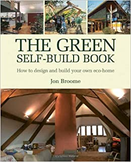 The Green Self-Build Book: How to Design and Build Your Own Eco-Home  (Sustainable Building): Jon Broome: 8601404617027: Amazon.com: Books