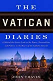 Image of The Vatican Diaries: A Behind-the-Scenes Look at the Power, Personalities and Politics at the Heart o f the Catholic Church