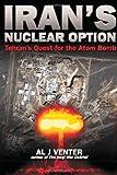 Iran's Nuclear Option, Al J. Venter, 1932033335