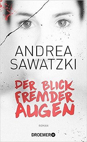 Der Blick Fremder Augen Roman Amazonde Andrea Sawatzki Bücher