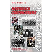 Stadium Stories: Nebraska Cornhuskers: Colorful Tales of the Scarlet and Cream