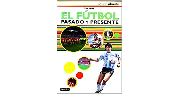 El futbol / The Soccer: Pasado Y Presente / Past and Present (Mundo Abierto / Open World) (Spanish Edition): Ana Mari: 9788424180010: Amazon.com: Books
