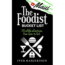 "The Foodist Bucket List: Maui (2018): 100 ""Must-Try"" Dining, Drinks, Restaurant, and Farm Adventures"