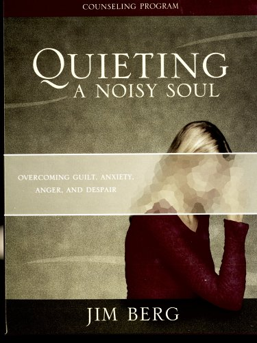 Quieting a Noisy Soul Kit: Overcoming Guilt, Anxiety, Anger, and Despair