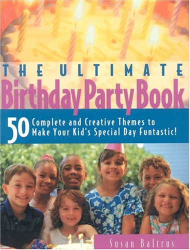 Ultimate Birthday Party Book: 50 Complete and Creative Themes to Make Your Kid's Special Day (Party Stuff Online)