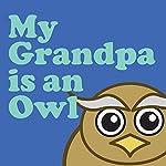 My Grandpa Is an Owl |  Wordboy