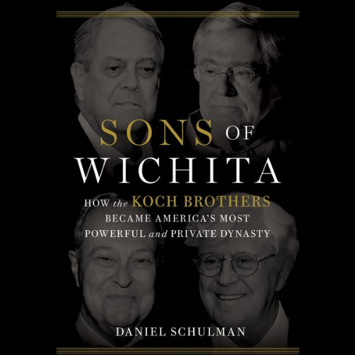 Sons of Wichita: How the Koch Brothers Became America's Most Powerful and Private Dynasty cover