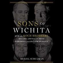 Sons of Wichita: How the Koch Brothers Became America's Most Powerful and Private Dynasty Audiobook by Daniel Schulman Narrated by Allen O'Reilly