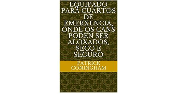 Amazon.com: equipado para cuartos de emerxencia, onde os cans poden ser aloxados, seco e seguro (Galician Edition) eBook: Patrick Coningham: Kindle Store