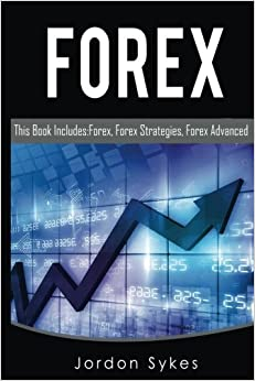 Trading: This Book Includes: Forex, Forex Strategies, Forex Advanced. (Day Trading, stocks, day trading, penny stocks)