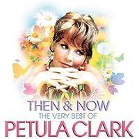 Then & Now: Very Best Of Petula Clark