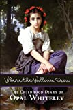 Where the Willows Grow, Opal Whiteley, 1434103153