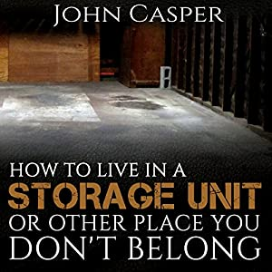 How to Live in a Storage Unit or Other Place You Don't Belong Audiobook