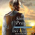 A Simple Prayer: Hearts of the Lancaster Grand Hotel, Book 4 Audiobook by Amy Clipston Narrated by Amy Melissa Bentley