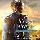 A Simple Prayer: Hearts of the Lancaster Grand Hotel, Book 4 Hörbuch von Amy Clipston Gesprochen von: Amy Melissa Bentley