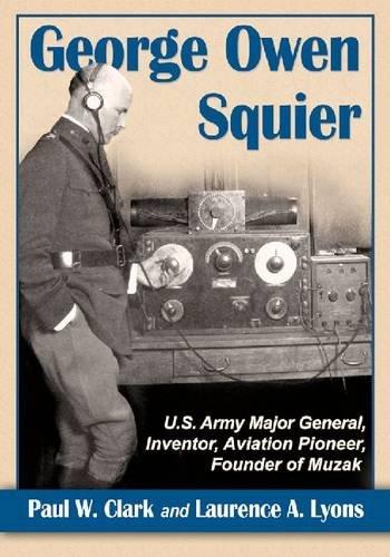 George Owen Squier: U.s. Army Major General, Inventor, Aviation Pioneer, Founder of Muzak