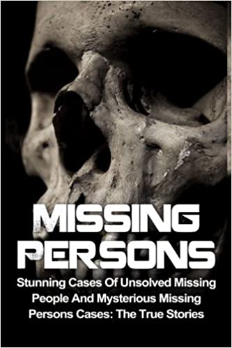 Missing Persons: Stunning Cases Of Unsolved Missing People And