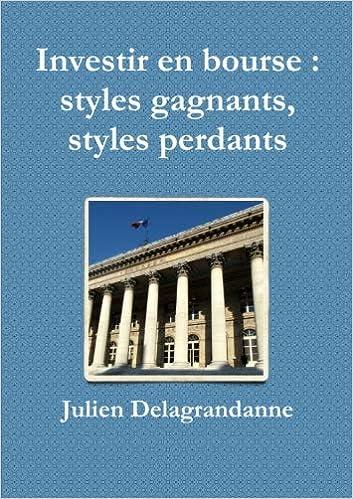 Amazon.fr - Investir en bourse : styles gagnants, styles perdants - Delagrandanne, Julien - Livres