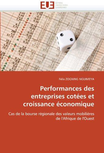 Performances des entreprises cotées et croissance économique: Cas de la bourse régionale des valeurs mobilières de l'Afrique de l'Ouest (Omn.Univ.Europ.) (French Edition)