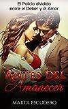 img - for Antes del Amanecer: El Polic a dividido entre el Deber y el Amor (Novela Rom ntica en Espa ol: Drama) (Spanish Edition) book / textbook / text book