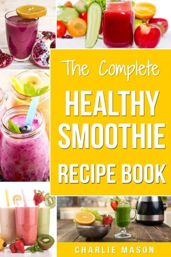 The Complete Healthy Smoothie Recipe Book: Smoothie Cookbook ...