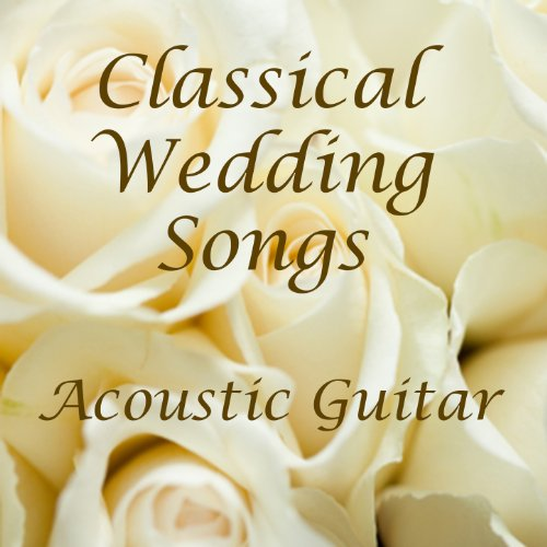 Christian Wedding Songs Instrumental Classics By Music: Amazon.com: Classical Guitar Wedding: Classical Wedding
