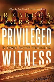 PRIVILEGED WITNESS: A Josie Bates Thriller (The Witness Series Book 3) by [Forster, Rebecca]