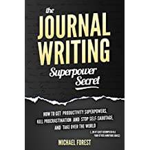 The Journal Writing Superpower Secret: Get Productivity Superpowers, Kill Procrastination and Stop Self-Sabotage, and Then Take Over the World