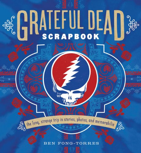 Grateful Dead Scrapbook: The Long Strange Trip in Stories, Photos, and Memorabilia