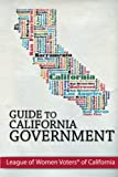 Guide to California Government, League of Women Voters of California, 0963246518