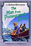 The Man from Pomegranate Street (The Roman Mysteries)