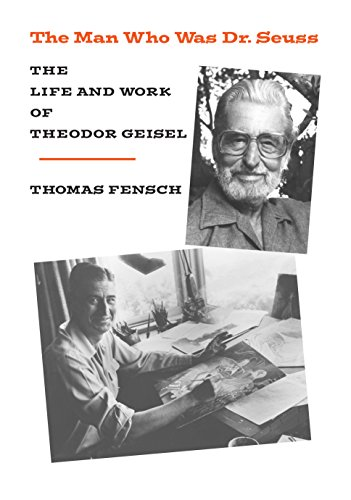 The Man Who Was Dr Seuss: The Life and Work of Theodor Geisel (