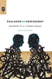 Image of Faulkner and Hemingway: Biography of a Literary Rivalry