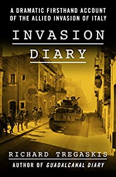 Invasion Diary: A Dramatic Firsthand Account of the Allied Invasion of Italy by [Tregaskis, Richard]