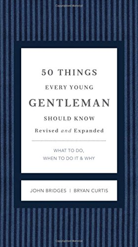 50 Things Every Young Gentleman Should Know Revised and   Upated: What to Do, When to Do It, and   Why (GentleManners)