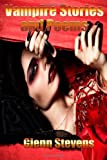 Vampire Stories and Poems, Glenn Stevens, 1494201526