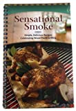 Sensational Smoke: Simple, Delicious Recipes Celebrating Wood Plank Grilling