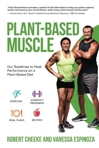Plant-Based Muscle: Our Roadmap to Peak Performance on a Plant-Based Diet (Best Training Program For Natural Bodybuilders)