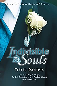 Indivisible Souls: Book 3 of the Bound4Ireland Series by [Daniels, Tricia]