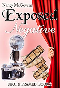 Exposed Negative: A Small Town Cozy Mystery (Shot & Framed Book 2) by [McGovern, Nancy]