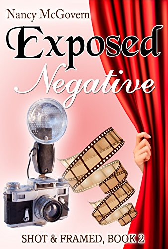 Shot Framed - Exposed Negative: A Small Town Cozy Mystery (Shot & Framed Book 2)