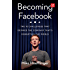 Becoming Facebook: The 10 Challenges That Defined the Company That's Disrupting the World