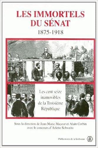 Ebooks pour téléphone portable téléchargement gratuit Les immortels du Sénat, 1875-1918. Les cent seize inamovibles de la Troisième République PDF