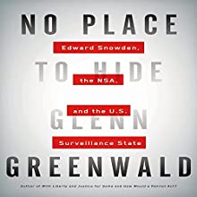 No Place to Hide: Edward Snowden, the NSA, and the U.S. Surveillance State Audiobook by Glenn Greenwald Narrated by L. J. Ganser